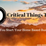 9 Critical Things To Do As You Start Your Home Based Business