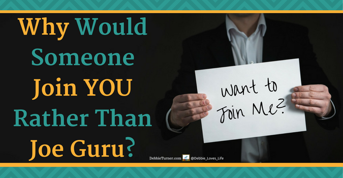 Why Would Someone Join You Rather Than Joe Guru?