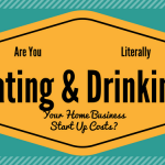 Are You Literally Eating and Drinking Your Home Based Business Start Up Costs?