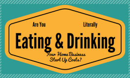 Are You Literally Eating and Drinking Your Home Business Start Up Costs-