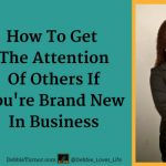 How To Get People's Attention When Your Brand New In Business