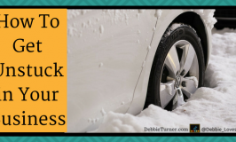 How To Get Unstuck inYour Business