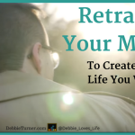 Retrain Your Mind (Video) To Create The Life You Want